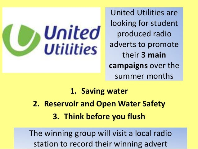 United Utilities arelooking for studentproduced radioadverts to promotetheir 3 maincampaigns over thesummer months1. Savin...