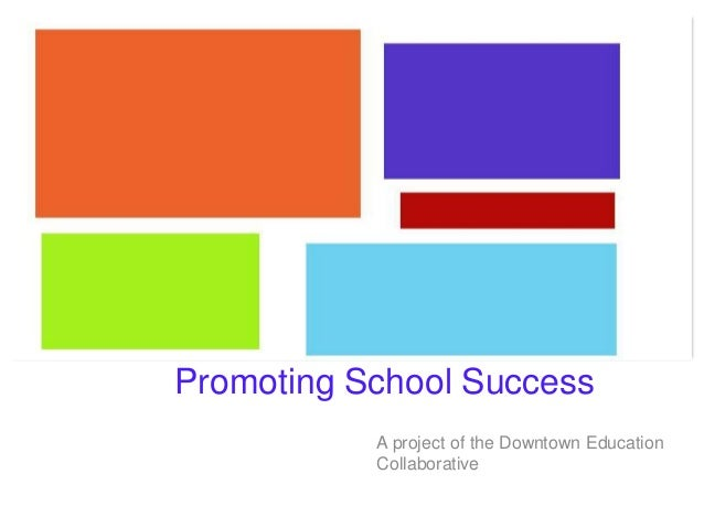 + Promoting School Success A project of the Downtown Education Collaborative