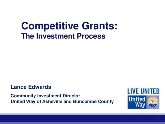 Competitive Grants: The Investment Process  Lance Edwards Community Investment Director United Way of Asheville and Buncom...