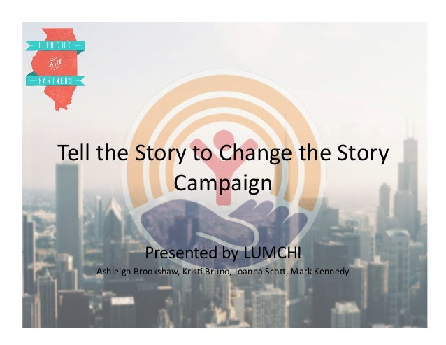 Tell the Story to Change the Story  Campaign  Presented by LUMCHI  Ashleigh Brookshaw, KrisA Bruno, Joanna ScoE, Mark Kenn...