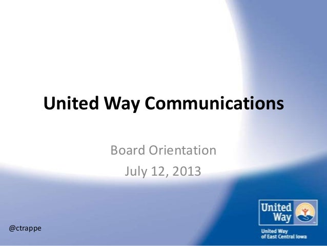 United Way Communications Board Orientation July 12, 2013 @ctrappe