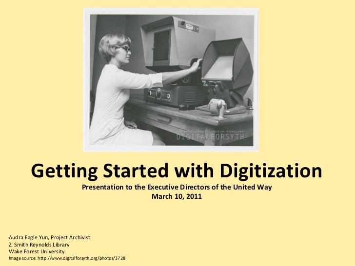 Getting Started with Digitization Presentation to the Executive Directors of the United Way March 10, 2011 Audra Eagle Yun...