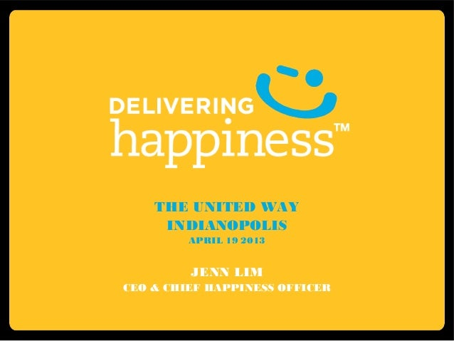 THE UNITED WAYINDIANOPOLISAPRIL 19 2013JENN LIMCEO & CHIEF HAPPINESS OFFICER