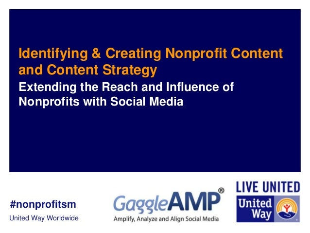 United Way WorldwideIdentifying & Creating Nonprofit Contentand Content StrategyExtending the Reach and Influence ofNonpro...