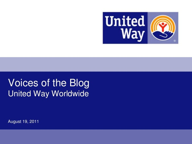 Voices of the BlogUnited Way Worldwide<br />August 19, 2011<br />