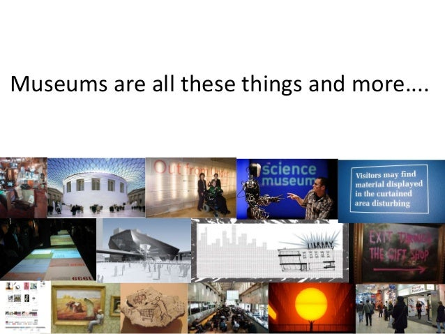 Museums are playful, serious, creative....