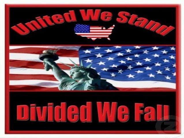 United We Stand, Divided We Fall 1Co 1:10 Now I plead with you, brethren, by the name of our Lord Jesus Christ, that you a...