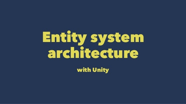 Entity system architecture with Unity