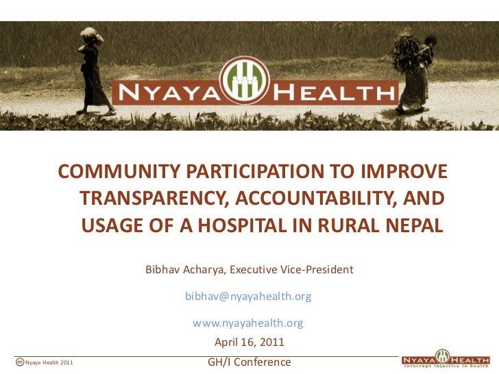 <ul><li>COMMUNITY PARTICIPATION TO IMPROVE TRANSPARENCY, ACCOUNTABILITY, AND USAGE OF A HOSPITAL IN RURAL NEPAL </li></ul>...