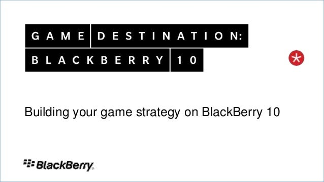 020 May 2013Building your game strategy on BlackBerry 10