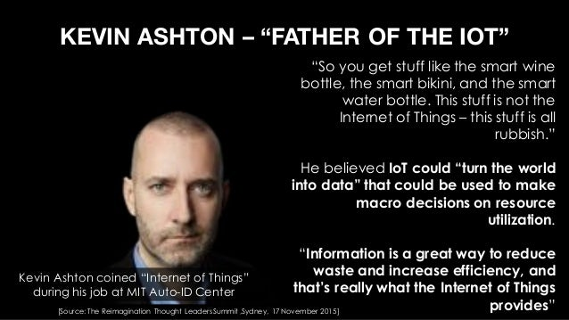 "KEVIN ASHTON – ""FATHER OF THE IOT"" ""So you get stuff like the smart wine bottle, the smart bikini, and the smart water bot..."