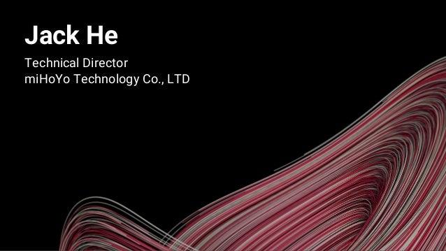Jack He Technical Director miHoYo Technology Co., LTD