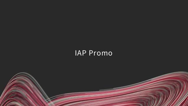 IAP Promo ができること • ゲーム内で課金アイテムを宣伝 • 期間・地域を指定したセール商品の宣伝 • 予めその価格帯のアイテムをストアに登録する必要はある • ターゲティング • 期間 • 国 • これまでの課金額