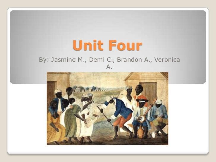 Unit FourBy: Jasmine M., Demi C., Brandon A., Veronica                     A.