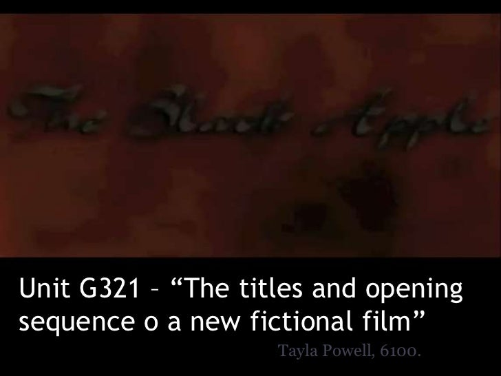 "Unit G321 – ""The titles and openingsequence o a new fictional film""                    Tayla Powell, 6100."