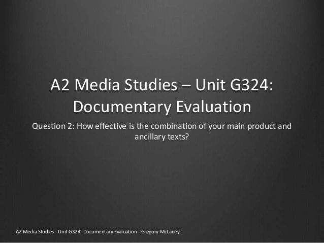 A2 Media Studies – Unit G324:                 Documentary Evaluation       Question 2: How effective is the combination of...