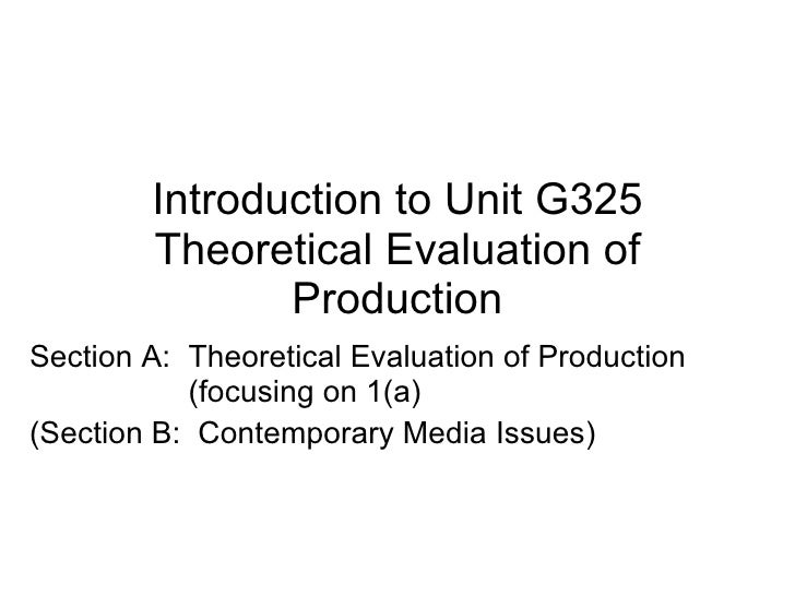 Introduction to Unit G325 Theoretical Evaluation of Production Section A:  Theoretical Evaluation of Production  (focusing...
