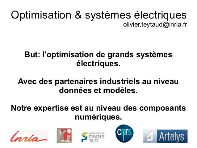 Optimisation & systèmes électriques olivier.teytaud@inria.fr But: l'optimisation de grands systèmes électriques. Avec des ...