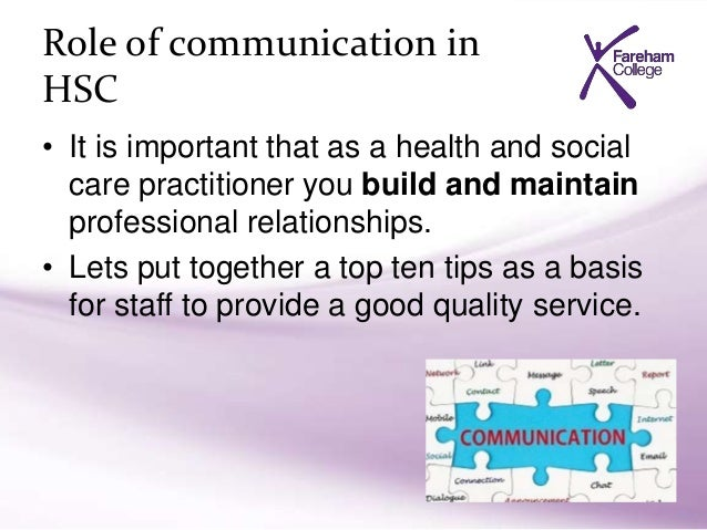 unit hsc 025 the role of Hsc 025 - the role of the health and social care worker (11 pages) unit purpose and aim - this unit is aimed at those working in a wide range of settings it provides the learner with the knowledge and skills required to understand the nature of working relationships, work in ways that are agreed with the employer and work in partnership with .