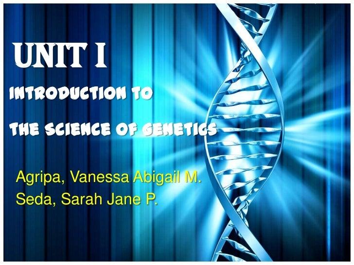 Unit IIntroduction tothe Science of GeneticsAgripa, Vanessa Abigail M.Seda, Sarah Jane P.