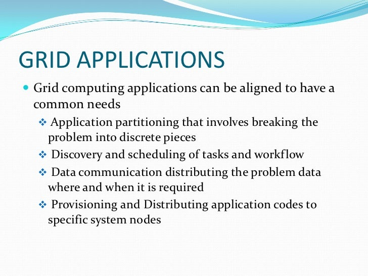 introduction to grid computing Grid computing systems share hardware resources to work on projects  a  scientist studying proteins logs into a computer and uses an entire network of  it  will be easier and more efficient for organizations to adopt the grid computing  model.