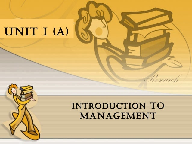 UNIT I (A)  INTRODUCTION TO  MANAGEMENT