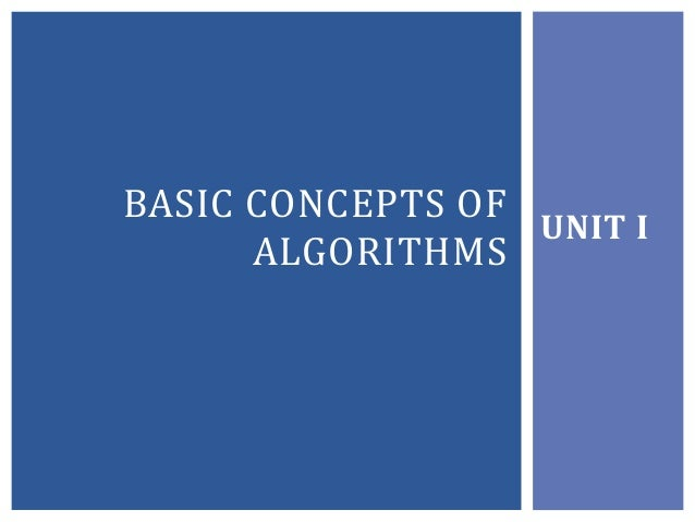 Unit i basic concepts of algorithms