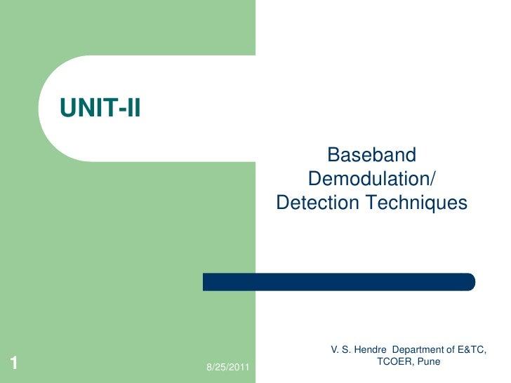 V. S. Hendre  Department of E&TC, TCOER, Pune<br />1<br />UNIT-II<br />Baseband Demodulation/ Detection Techniques<br />9/...