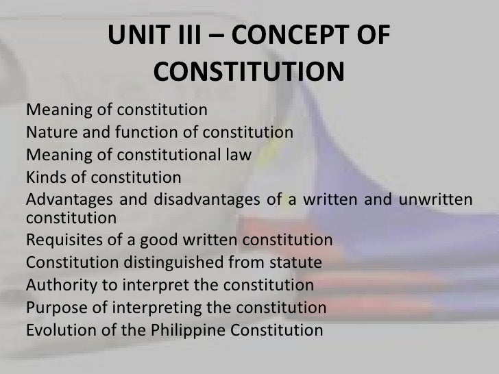 UNIT III – CONCEPT OF CONSTITUTION<br />Meaning of constitution<br />Nature and function of constitution<br />Meaning of c...