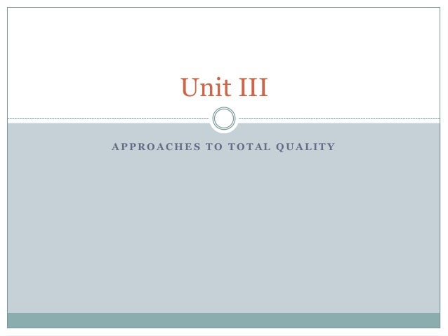 Unit IIIAPPROACHES TO TOTAL QUALITY