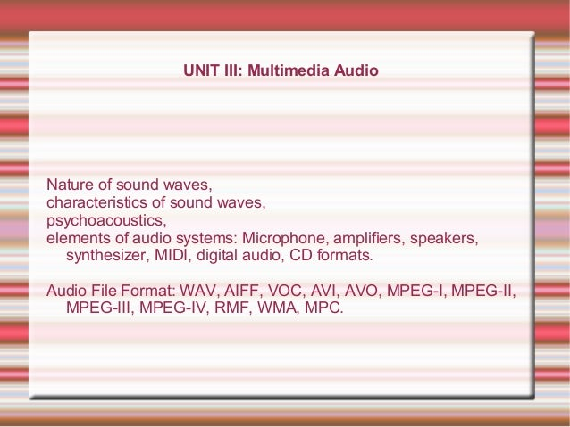 UNIT III: Multimedia Audio Nature of sound waves, characteristics of sound waves, psychoacoustics, elements of audio syste...