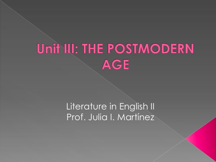 Unit III: THE POSTMODERN AGE<br />Literature in English II<br />Prof. Julia I. Martínez<br />
