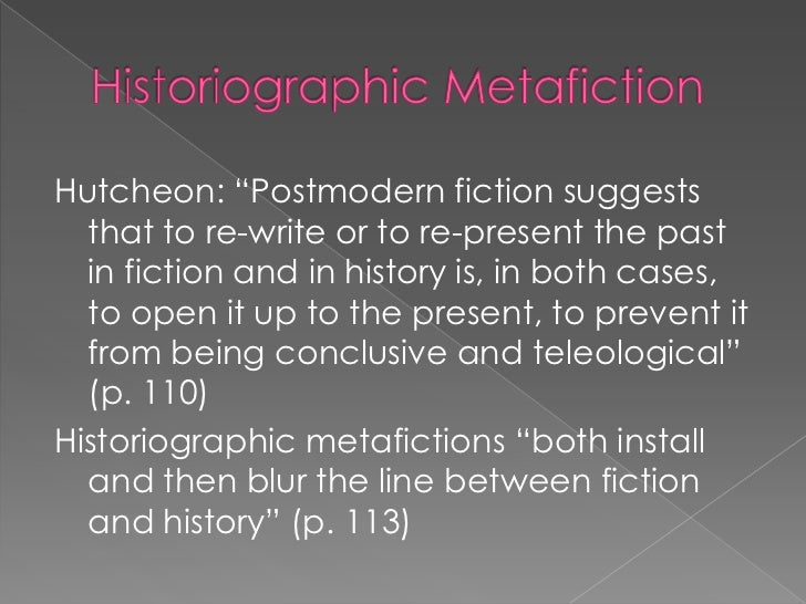 historiographic metafiction in Historiographic metafiction parody and the intertextuality of history linda hutcheon il y a plus affaire à interpreter les interpretations qu'a interpreter.