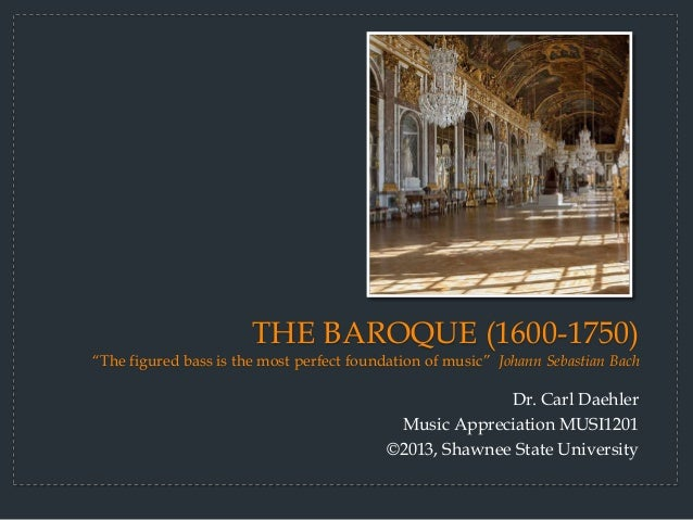 """THE BAROQUE (1600-1750)""""The figured bass is the most perfect foundation of music"""" Johann Sebastian Bach                   ..."""