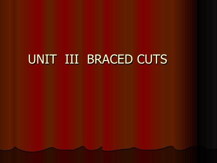 UNIT  III  BRACED CUTS