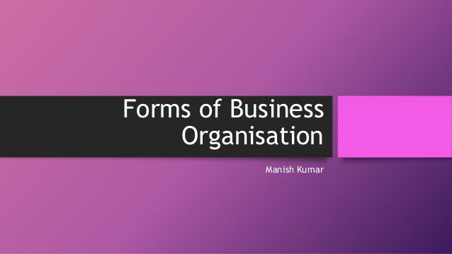 Forms of Business Organisation Manish Kumar