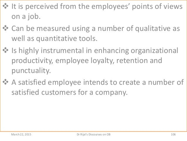  It is perceived from the employees' points of views on a job.  Can be measured using a number of qualitative as well as...