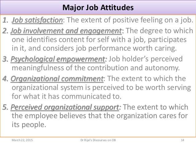Major Job Attitudes 1. Job satisfaction: The extent of positive feeling on a job. 2. Job involvement and engagement: The d...
