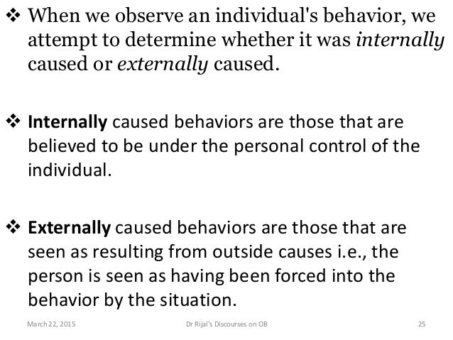 When we observe an individual's behavior, we attempt to determine whether it was internally caused or externally caused....