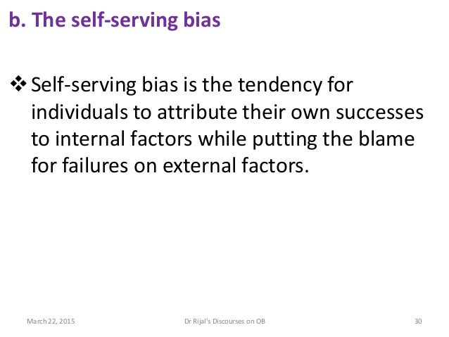 b. The self-serving bias Self-serving bias is the tendency for individuals to attribute their own successes to internal f...