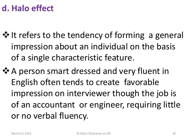 d. Halo effect It refers to the tendency of forming a general impression about an individual on the basis of a single cha...