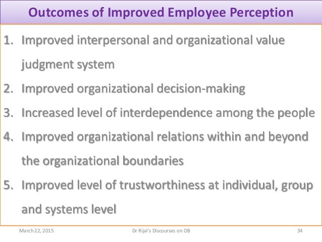 Outcomes of Improved Employee Perception 1. Improved interpersonal and organizational value judgment system 2. Improved or...