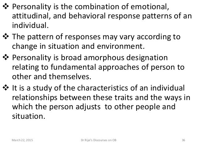 Personality is the combination of emotional, attitudinal, and behavioral response patterns of an individual.  The patte...