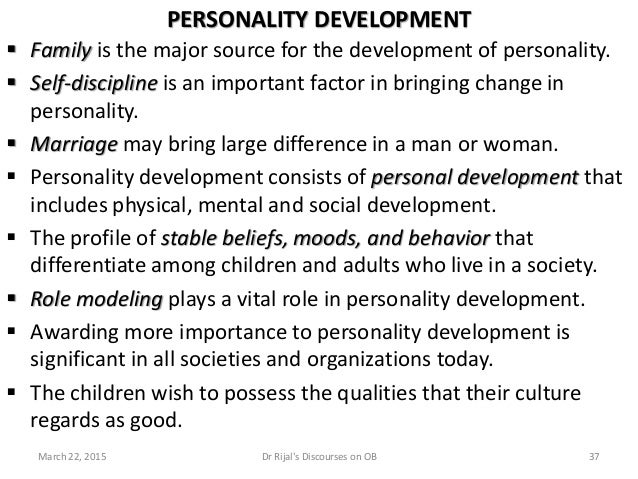 PERSONALITY DEVELOPMENT  Family is the major source for the development of personality.  Self-discipline is an important...