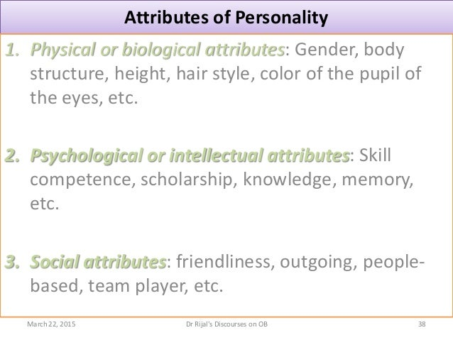 Attributes of Personality 1. Physical or biological attributes: Gender, body structure, height, hair style, color of the p...