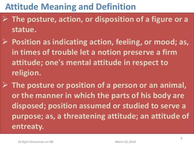 Attitude Meaning and Definition  The posture, action, or disposition of a figure or a statue.  Position as indicating ac...