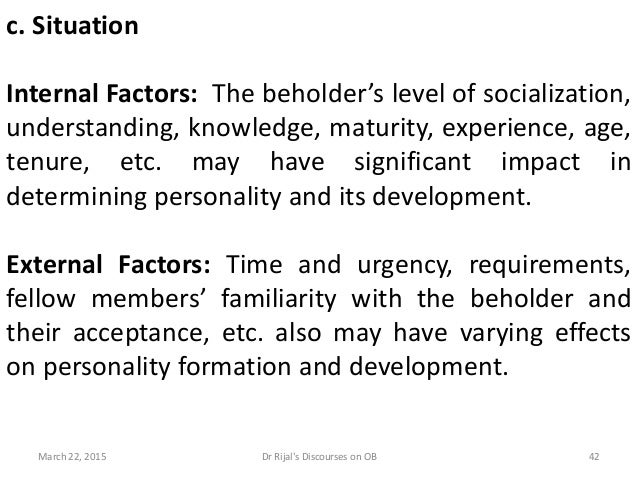 c. Situation Internal Factors: The beholder's level of socialization, understanding, knowledge, maturity, experience, age,...