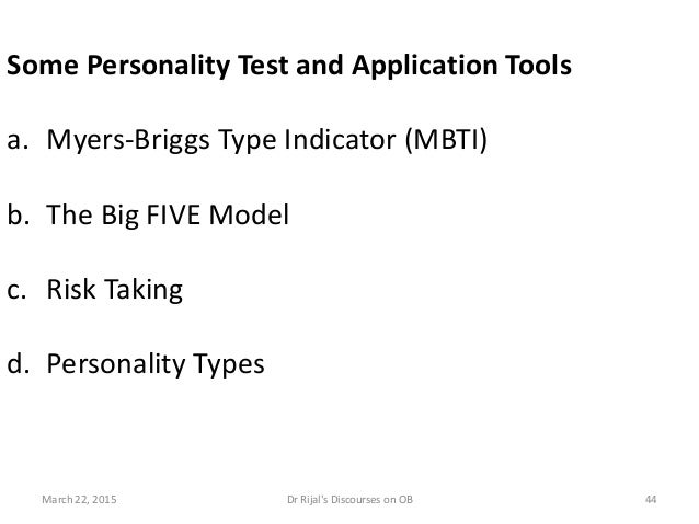 Some Personality Test and Application Tools a. Myers-Briggs Type Indicator (MBTI) b. The Big FIVE Model c. Risk Taking d. ...