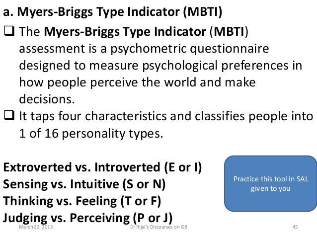 a. Myers-Briggs Type Indicator (MBTI)  The Myers-Briggs Type Indicator (MBTI) assessment is a psychometric questionnaire ...