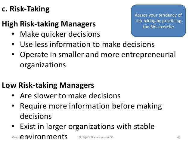 c. Risk-Taking High Risk-taking Managers • Make quicker decisions • Use less information to make decisions • Operate in sm...
